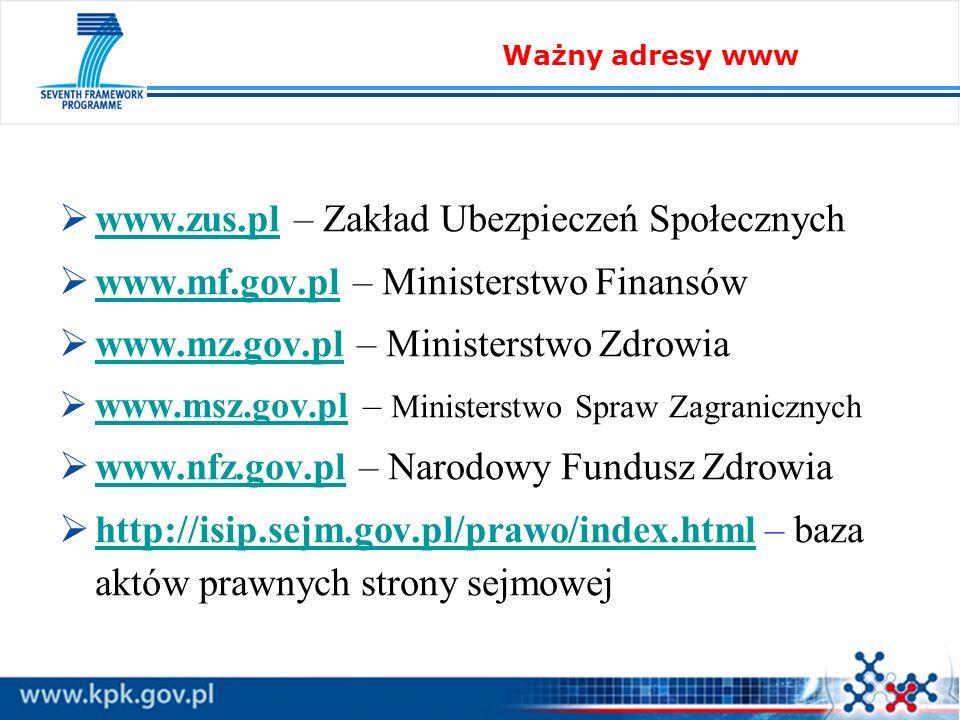www.zus.pl – Zakład Ubezpieczeń Społecznych www.zus.pl www.mf.gov.pl – Ministerstwo Finansów www.mf.gov.pl www.mz.gov.pl – Ministerstwo Zdrowia www.mz