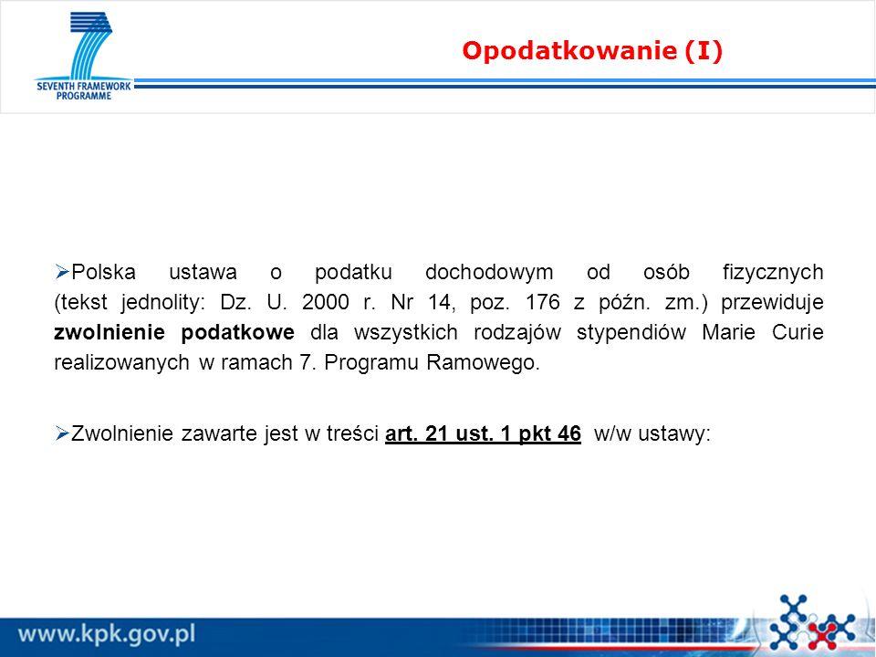 Polska ustawa o podatku dochodowym od osób fizycznych (tekst jednolity: Dz. U. 2000 r. Nr 14, poz. 176 z późn. zm.) przewiduje zwolnienie podatkowe dl