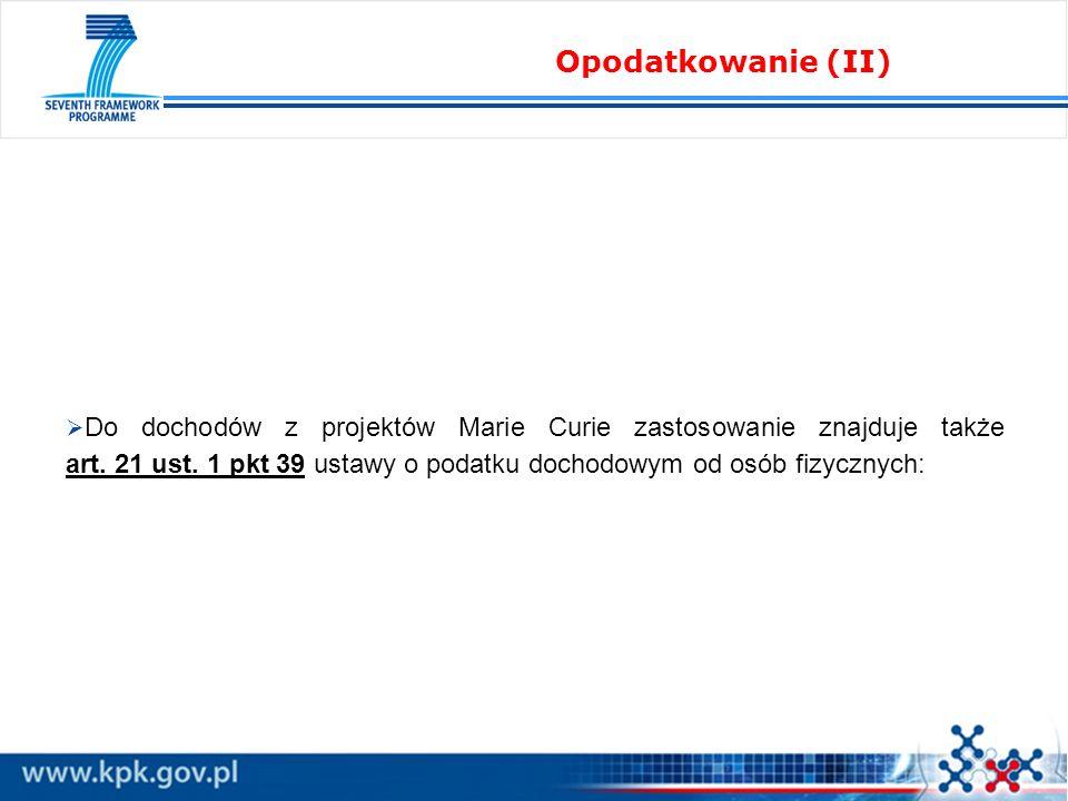 Do dochodów z projektów Marie Curie zastosowanie znajduje także art. 21 ust. 1 pkt 39 ustawy o podatku dochodowym od osób fizycznych: Opodatkowanie (I