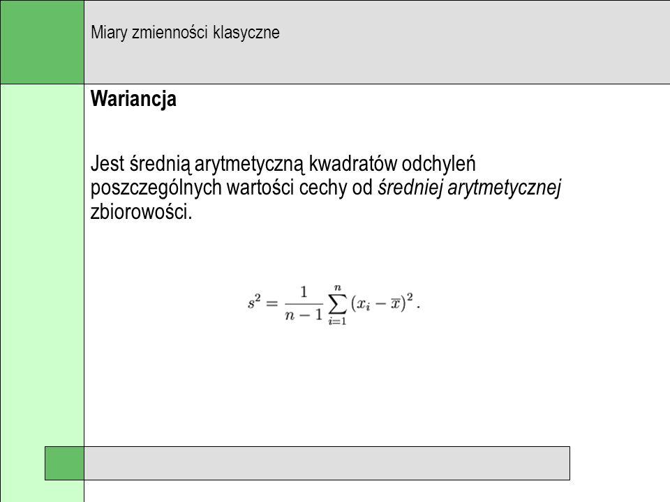 Wariancja Jest średnią arytmetyczną kwadratów odchyleń poszczególnych wartości cechy od średniej arytmetycznej zbiorowości. Miary zmienności klasyczne