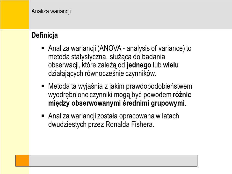 Definicja Analiza wariancji (ANOVA - analysis of variance) to metoda statystyczna, służąca do badania obserwacji, które zależą od jednego lub wielu dz