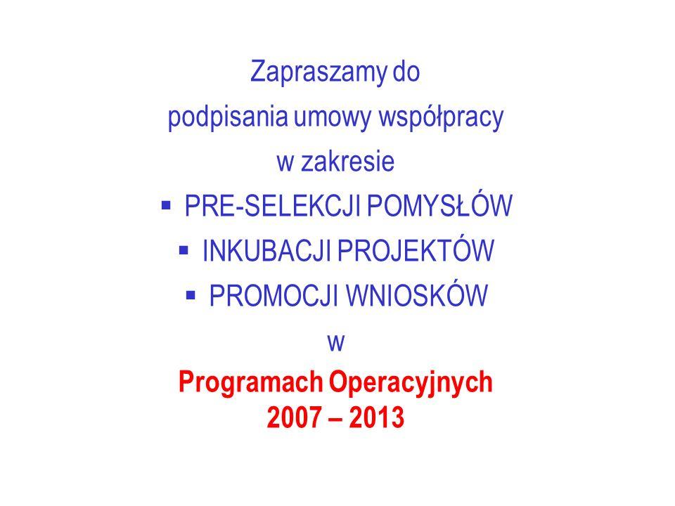 Zapraszamy do podpisania umowy współpracy w zakresie PRE-SELEKCJI POMYSŁÓW INKUBACJI PROJEKTÓW PROMOCJI WNIOSKÓW w Programach Operacyjnych 2007 – 2013