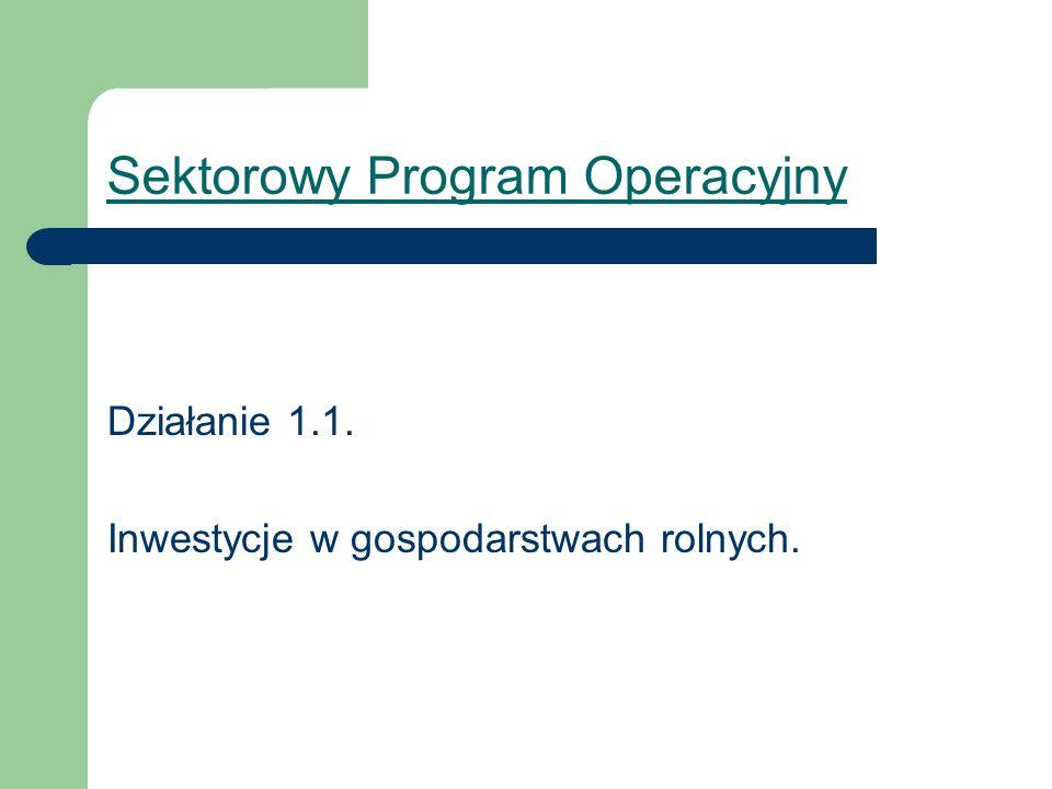 Sektorowy Program Operacyjny Działanie 1.1. Inwestycje w gospodarstwach rolnych.
