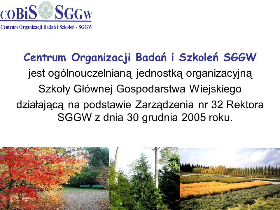 Centrum Organizacji Badań i Szkoleń SGGW jest ogólnouczelnianą jednostką organizacyjną Szkoły Głównej Gospodarstwa Wiejskiego działającą na podstawie Zarządzenia nr 32 Rektora SGGW z dnia 30 grudnia 2005 roku.