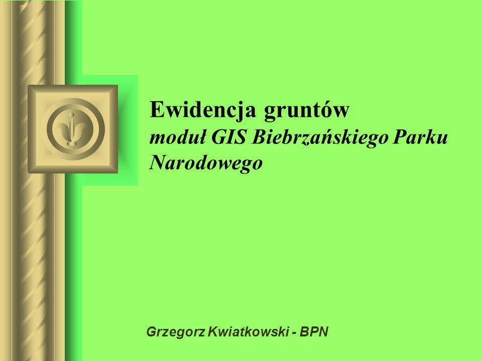 Ewidencja gruntów moduł GIS Biebrzańskiego Parku Narodowego Grzegorz Kwiatkowski - BPN Być może ta prezentacja wywoła dyskusję, z której wynikną dział