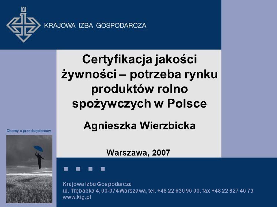 Krajowa Izba Gospodarcza ul. Trębacka 4, 00-074 Warszawa, tel. +48 22 630 96 00, fax +48 22 827 46 73 www.kig.pl Certyfikacja jakości żywności – potrz