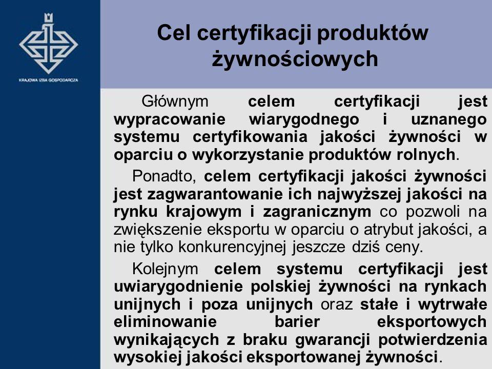 Głównym celem certyfikacji jest wypracowanie wiarygodnego i uznanego systemu certyfikowania jakości żywności w oparciu o wykorzystanie produktów rolny