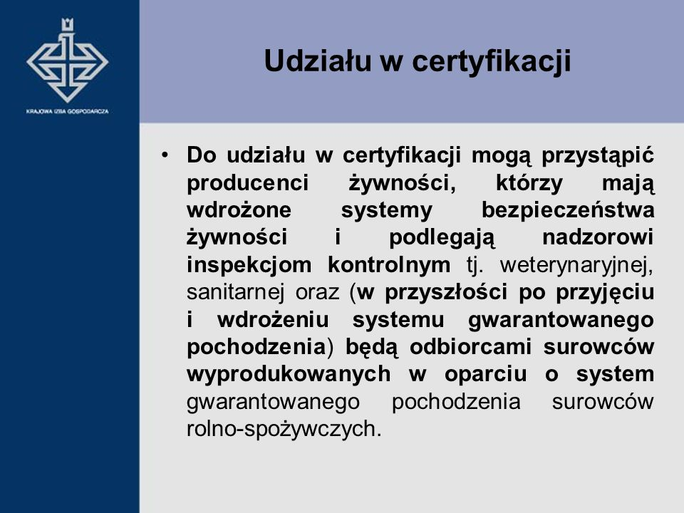 Do udziału w certyfikacji mogą przystąpić producenci żywności, którzy mają wdrożone systemy bezpieczeństwa żywności i podlegają nadzorowi inspekcjom k