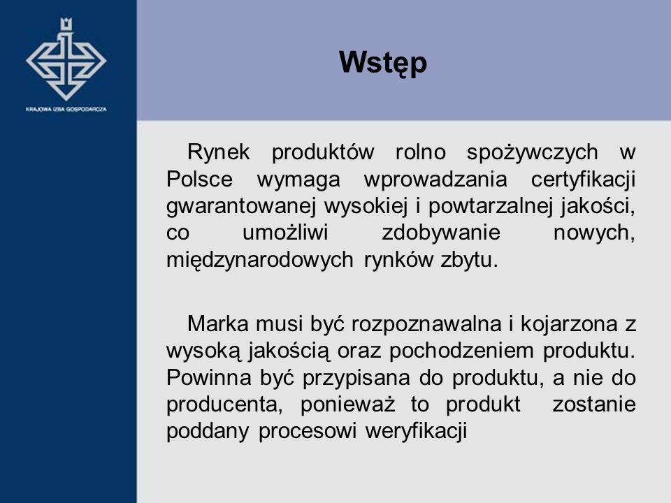 Wstęp Rynek produktów rolno spożywczych w Polsce wymaga wprowadzania certyfikacji gwarantowanej wysokiej i powtarzalnej jakości, co umożliwi zdobywani