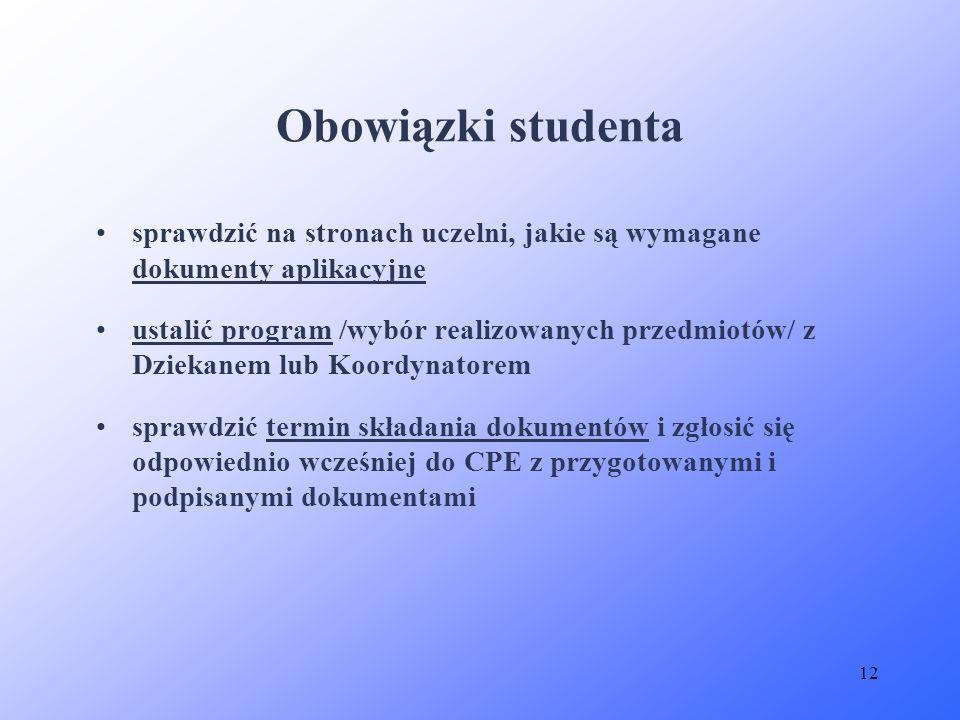 12 sprawdzić na stronach uczelni, jakie są wymagane dokumenty aplikacyjne ustalić program /wybór realizowanych przedmiotów/ z Dziekanem lub Koordynato