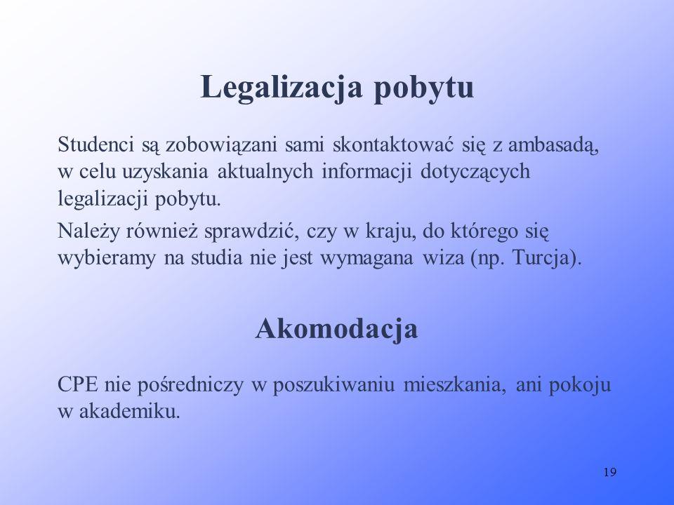 19 Legalizacja pobytu Studenci są zobowiązani sami skontaktować się z ambasadą, w celu uzyskania aktualnych informacji dotyczących legalizacji pobytu.