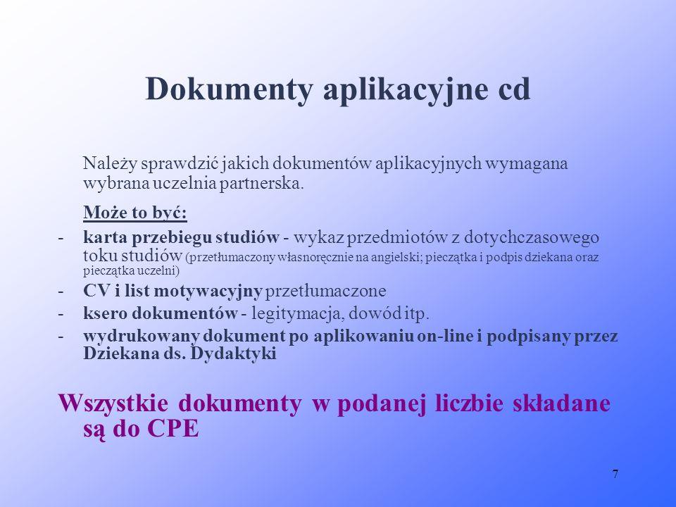 7 Dokumenty aplikacyjne cd Należy sprawdzić jakich dokumentów aplikacyjnych wymagana wybrana uczelnia partnerska. Może to być: -karta przebiegu studió