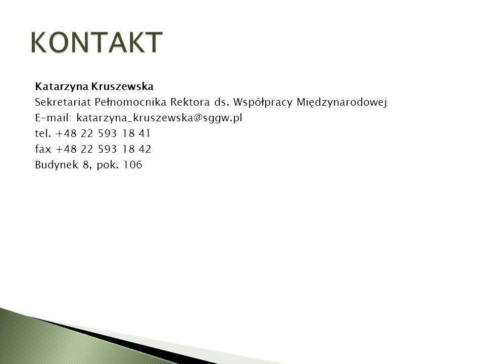 Katarzyna Kruszewska Sekretariat Pełnomocnika Rektora ds. Współpracy Międzynarodowej E-mail: katarzyna_kruszewska@sggw.pl tel. +48 22 593 18 41 fax +4