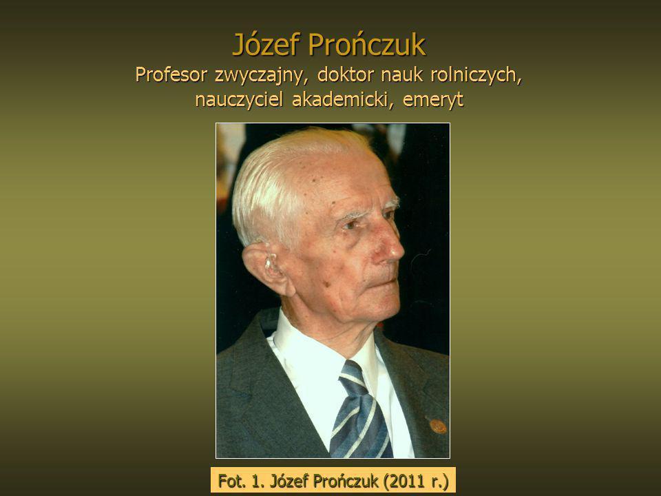 Józef Prończuk Profesor zwyczajny, doktor nauk rolniczych, nauczyciel akademicki, emeryt Fot. 1. Józef Prończuk (2011 r.)
