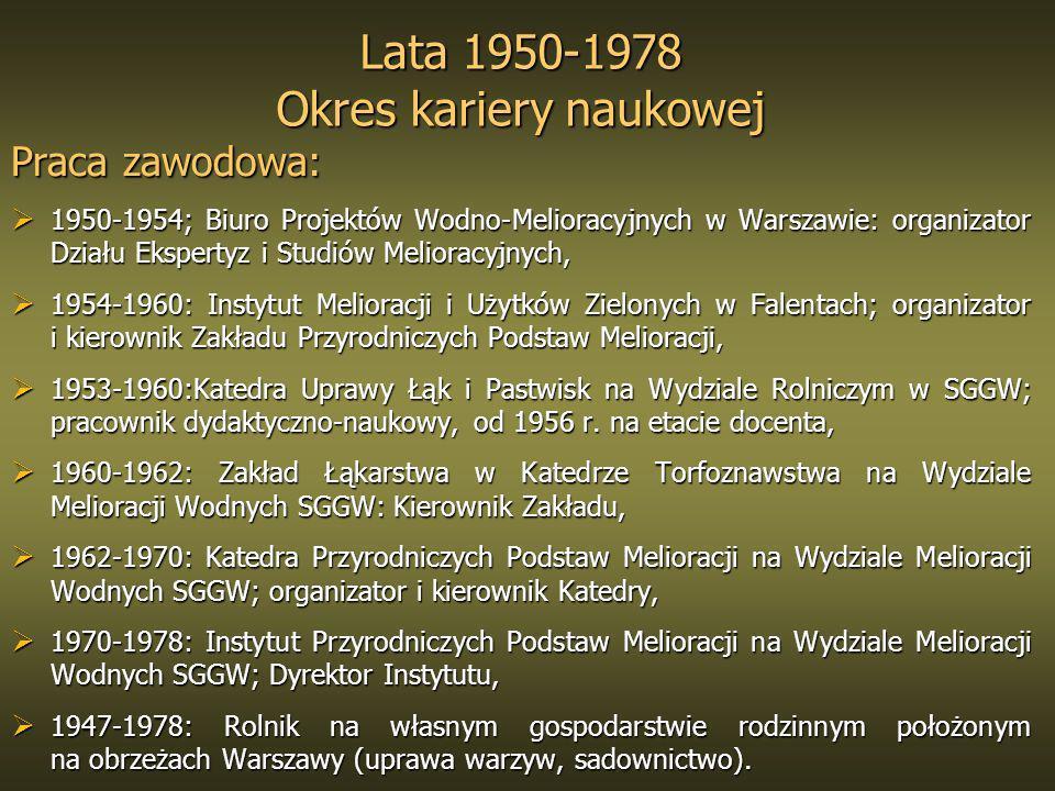 Lata 1950-1978 Okres kariery naukowej Praca zawodowa: 1950-1954; Biuro Projektów Wodno-Melioracyjnych w Warszawie: organizator Działu Ekspertyz i Stud