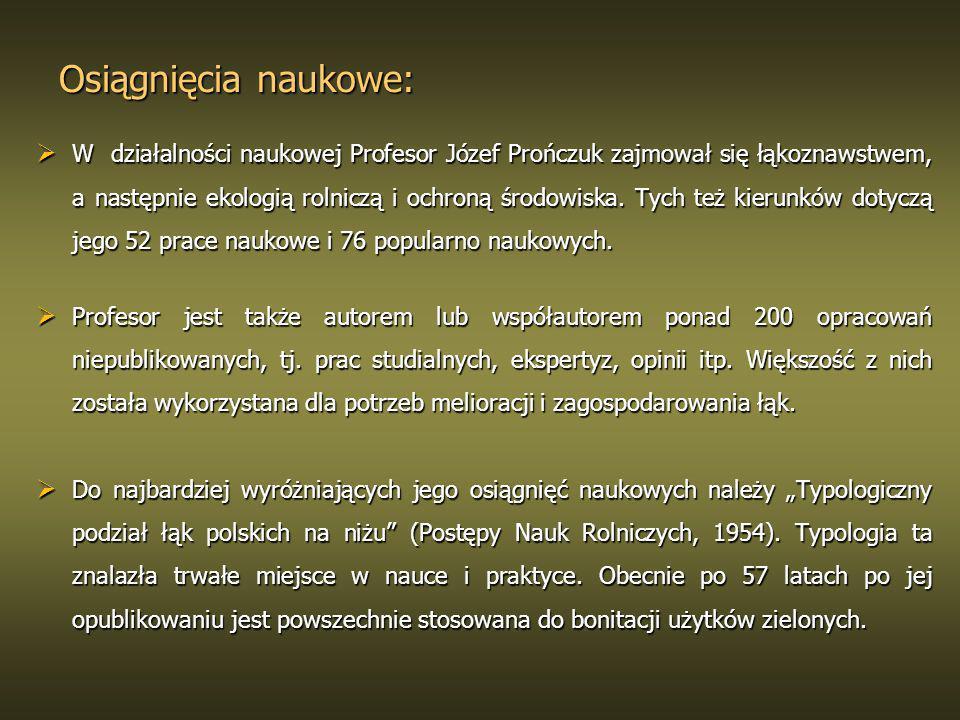 Osiągnięcia naukowe: W działalności naukowej Profesor Józef Prończuk zajmował się łąkoznawstwem, a następnie ekologią rolniczą i ochroną środowiska. T