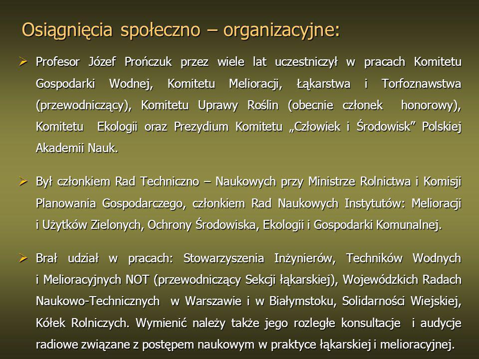 Osiągnięcia społeczno – organizacyjne: Profesor Józef Prończuk przez wiele lat uczestniczył w pracach Komitetu Gospodarki Wodnej, Komitetu Melioracji,