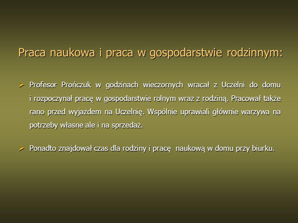 Praca naukowa i praca w gospodarstwie rodzinnym: Profesor Prończuk w godzinach wieczornych wracał z Uczelni do domu i rozpoczynał pracę w gospodarstwi