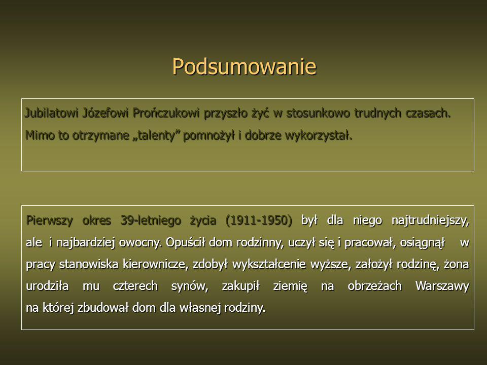 Podsumowanie Jubilatowi Józefowi Prończukowi przyszło żyć w stosunkowo trudnych czasach. Mimo to otrzymane talenty pomnożył i dobrze wykorzystał. Jubi