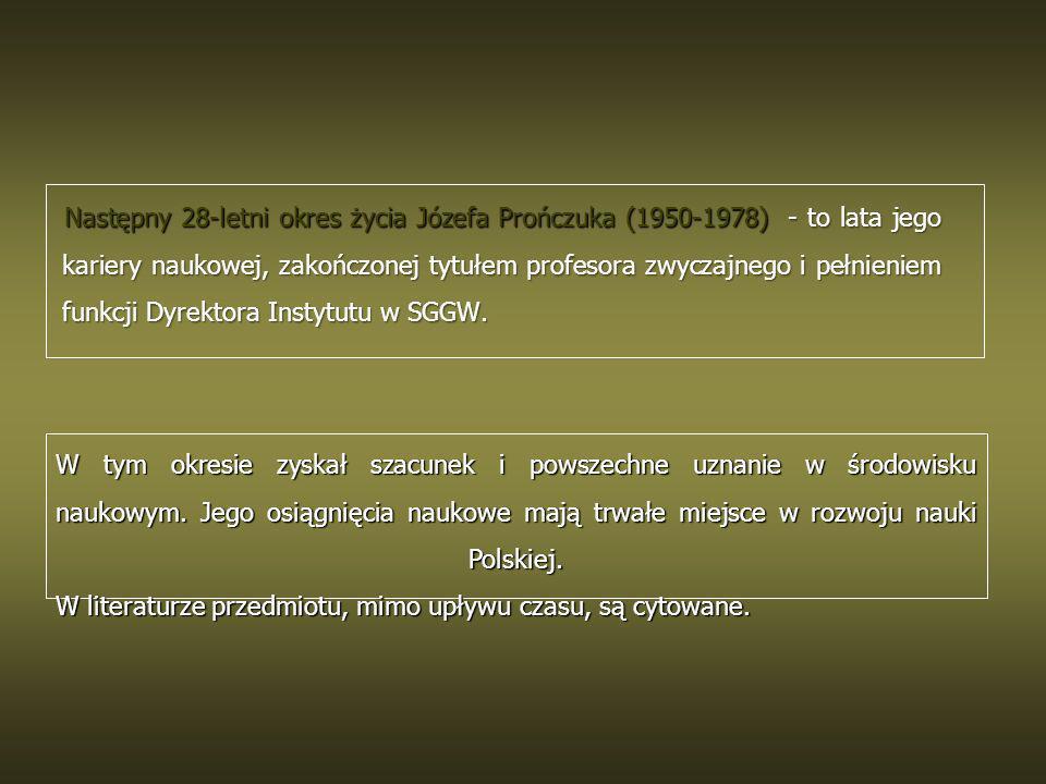 Następny 28-letni okres życia Józefa Prończuka (1950-1978) - to lata jego kariery naukowej, zakończonej tytułem profesora zwyczajnego i pełnieniem fun