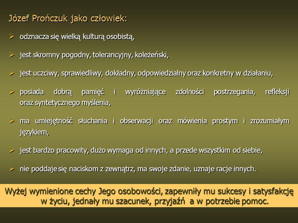 Józef Prończuk jako człowiek: odznacza się wielką kulturą osobistą, odznacza się wielką kulturą osobistą, jest skromny pogodny, tolerancyjny, koleżeńs