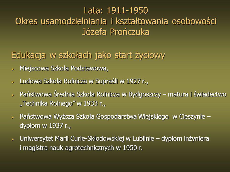 Lata: 1911-1950 Okres usamodzielniania i kształtowania osobowości Józefa Prończuka Edukacja w szkołach jako start życiowy Miejscowa Szkoła Podstawowa,