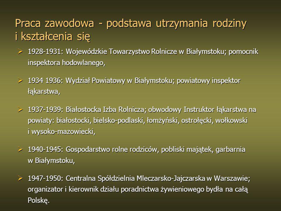 Praca zawodowa - podstawa utrzymania rodziny i kształcenia się 1928-1931: Wojewódzkie Towarzystwo Rolnicze w Białymstoku; pomocnik inspektora hodowlan