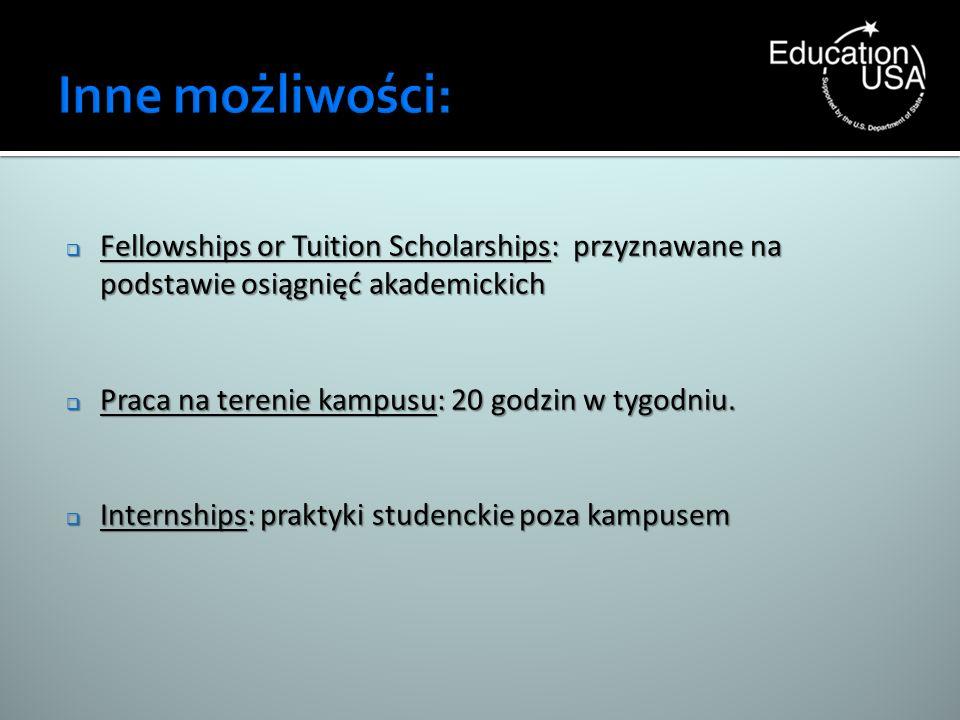 Fellowships or Tuition Scholarships: przyznawane na podstawie osiągnięć akademickich Fellowships or Tuition Scholarships: przyznawane na podstawie osi