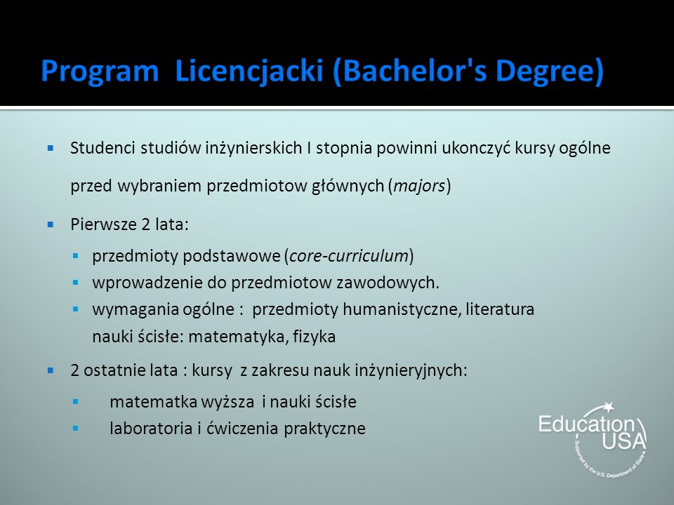 Studenci studiów inżynierskich I stopnia powinni ukonczyć kursy ogólne przed wybraniem przedmiotow głównych (majors) Pierwsze 2 lata: przedmioty podst
