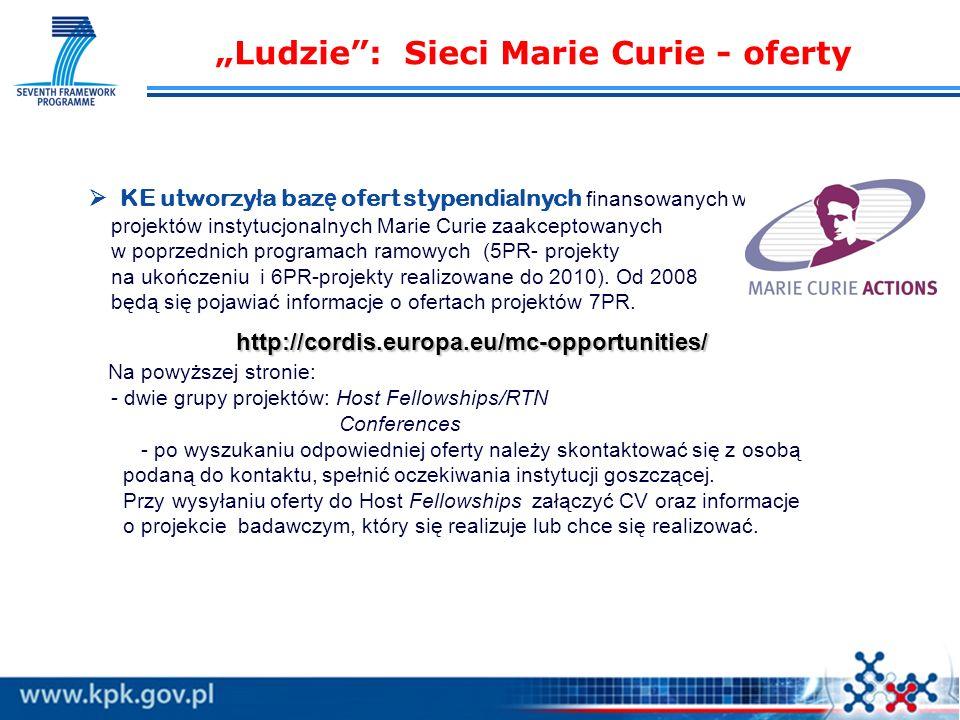 Ludzie: Sieci Marie Curie - oferty KE utworzy ł a baz ę ofert stypendialnych finansowanych w ramach projektów instytucjonalnych Marie Curie zaakceptowanych w poprzednich programach ramowych (5PR- projekty na ukończeniu i 6PR-projekty realizowane do 2010).