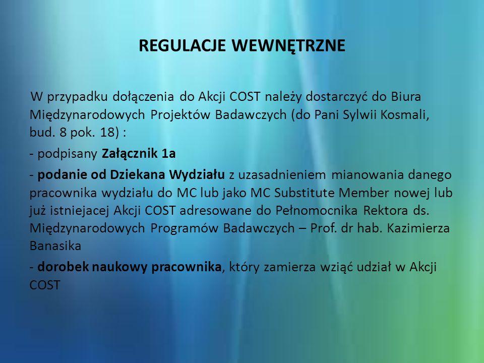 REGULACJE WEWNĘTRZNE W przypadku dołączenia do Akcji COST należy dostarczyć do Biura Międzynarodowych Projektów Badawczych (do Pani Sylwii Kosmali, bud.
