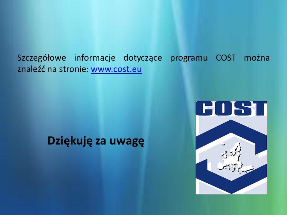 Szczegółowe informacje dotyczące programu COST można znaleźć na stronie: www.cost.euwww.cost.eu Dziękuję za uwagę