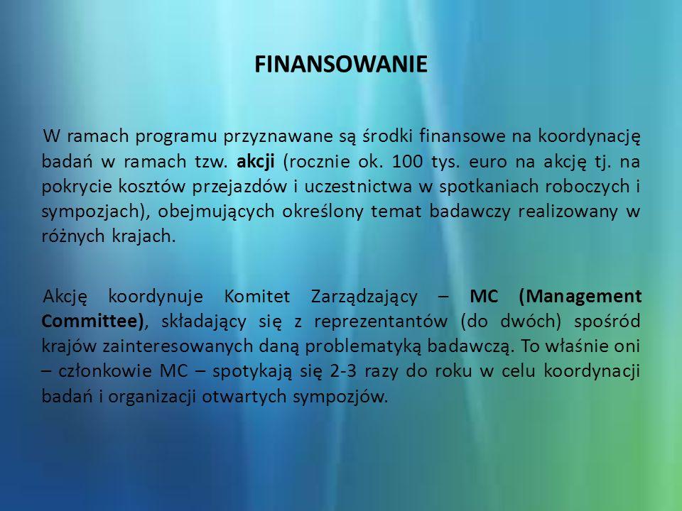 FINANSOWANIE cd Spotkania (MC, WG, warsztaty, konferencje) Misje Krótkookresowe (Short Term Scientific Missions) Training Schools Publikacje