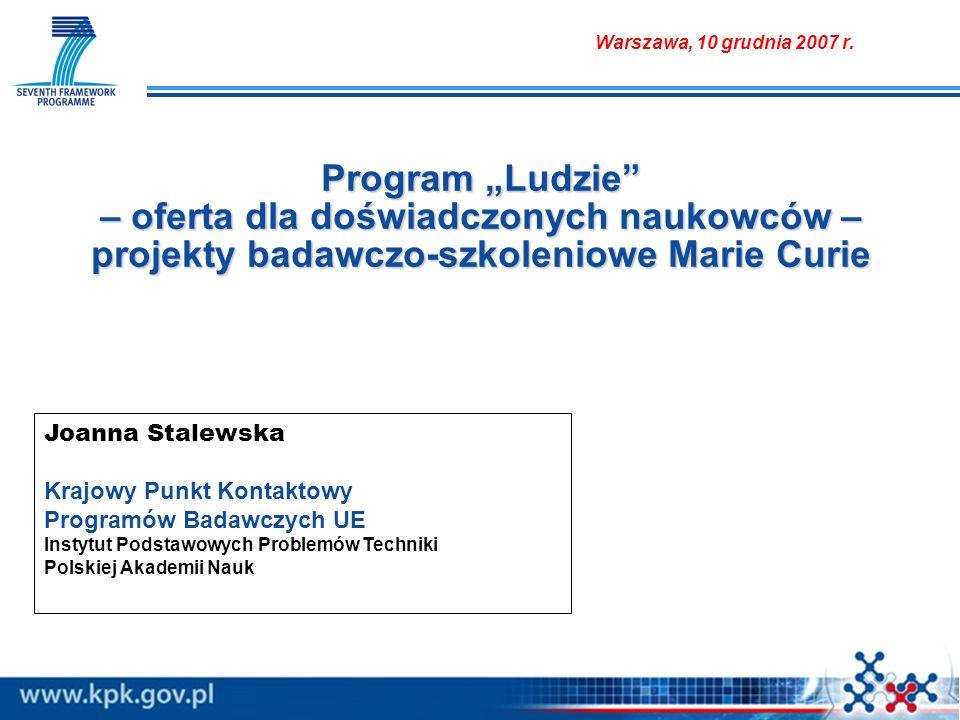 Ludzie: Ogólne cechy programu (I) BUD Ż ET: patronat Marie Curie = projekty badawczo-szkoleniowe Marie Curie; różne typy projektów mające na celu rozwój zasobów ludzkich w nauce; podnoszenie kwalifikacji pracowników nauki na dowolnym etapie kariery; brak limitu wieku – istotne doświadczenie w prowadzeniu prac badawczych; dowolna tematyka badań proponowana przez projektodawców; nacisk kładziony na aktywny udział przemysłu (głównie MŚP); większość akcji otwartych dla naukowców z krajów trzecich.