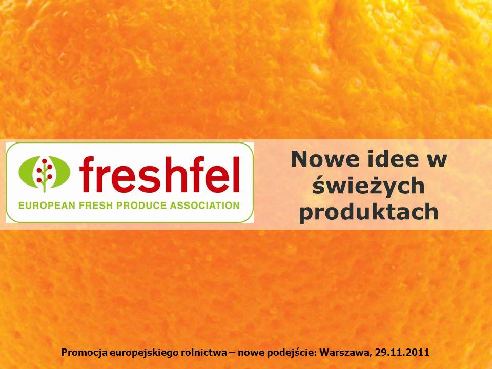 Promocja europejskiego rolnictwa – nowe podejście: Warszawa, 29.11.2011 Nowe idee w świeżych produktach