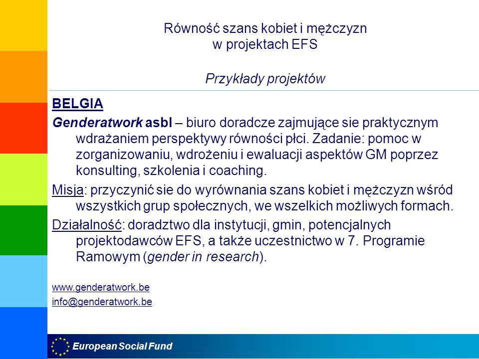 European Social Fund Równość szans kobiet i mężczyzn w projektach EFS Przykłady projektów BELGIA Genderatwork asbl – biuro doradcze zajmujące sie prak
