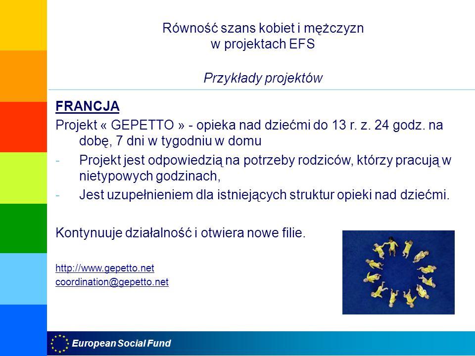 European Social Fund Równość szans kobiet i mężczyzn w projektach EFS Przykłady projektów FRANCJA Projekt « GEPETTO » - opieka nad dziećmi do 13 r. z.