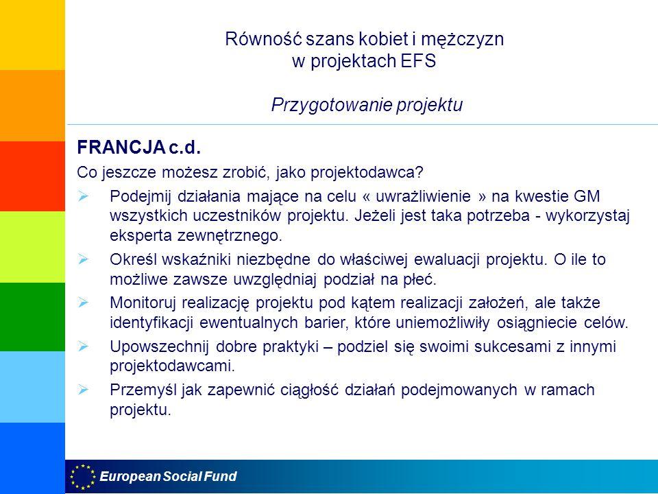 European Social Fund Równość szans kobiet i mężczyzn w projektach EFS Przygotowanie projektu FRANCJA c.d. Co jeszcze możesz zrobić, jako projektodawca