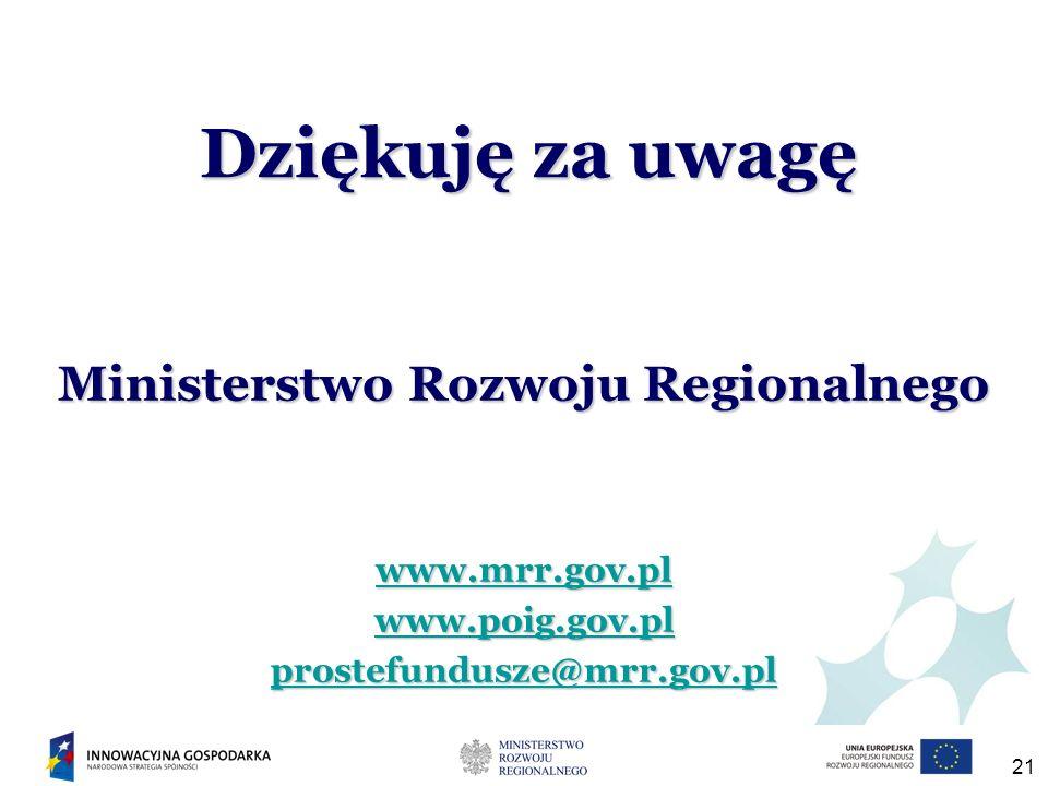 21 Ministerstwo Rozwoju Regionalnego www.mrr.gov.pl www.poig.gov.pl prostefundusze@mrr.gov.pl Dziękuję za uwagę