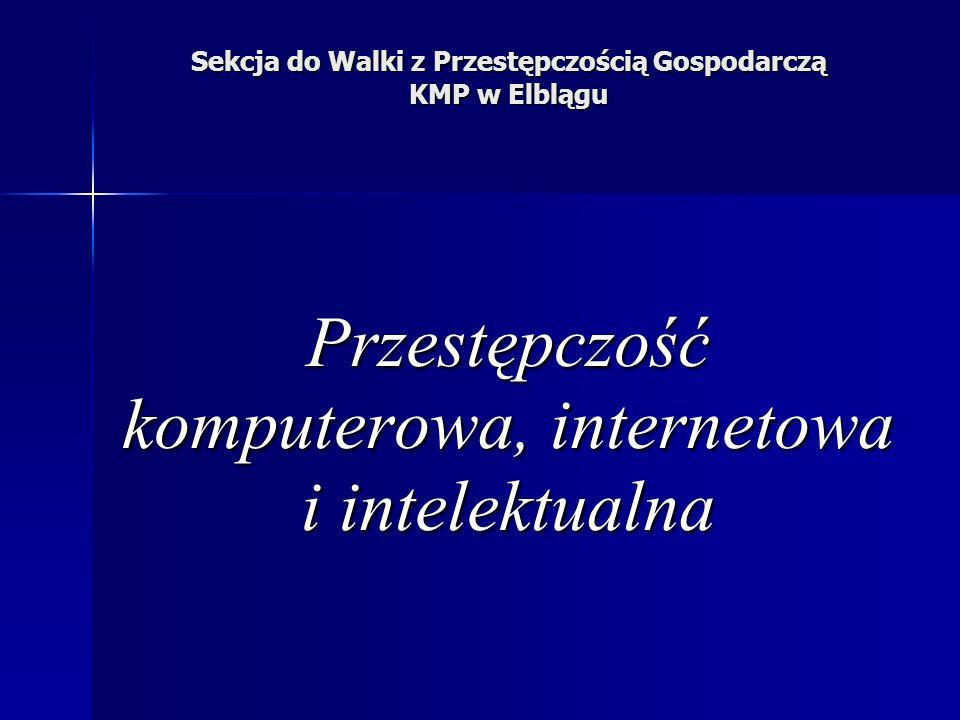 Sekcja do Walki z Przestępczością Gospodarczą KMP w Elblągu Przestępczość komputerowa, internetowa i intelektualna
