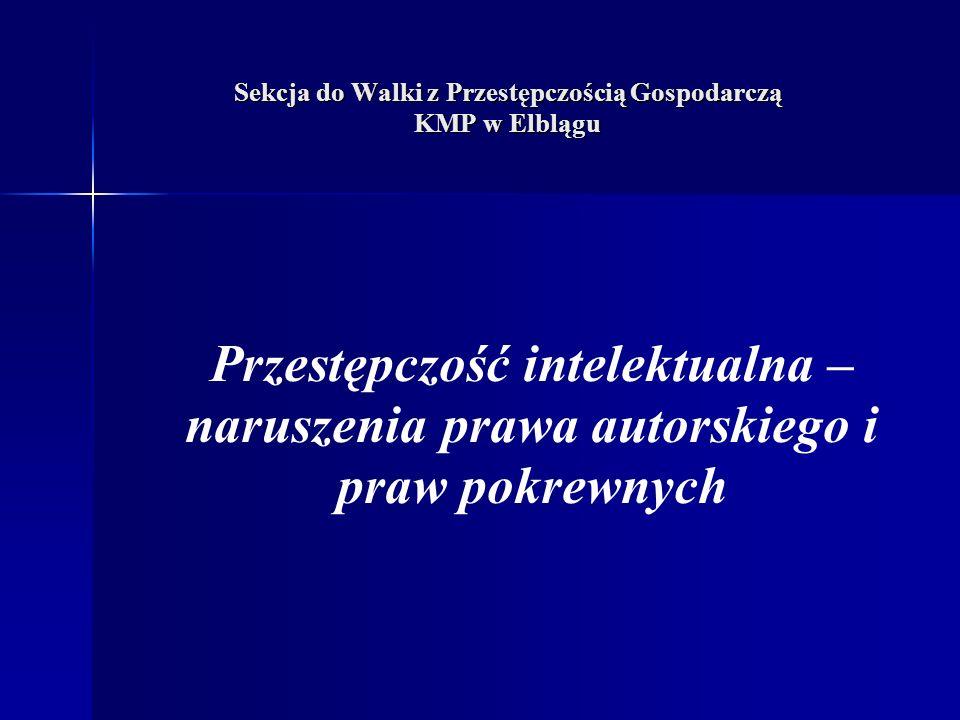 Sekcja do Walki z Przestępczością Gospodarczą KMP w Elblągu Przestępczość intelektualna – naruszenia prawa autorskiego i praw pokrewnych