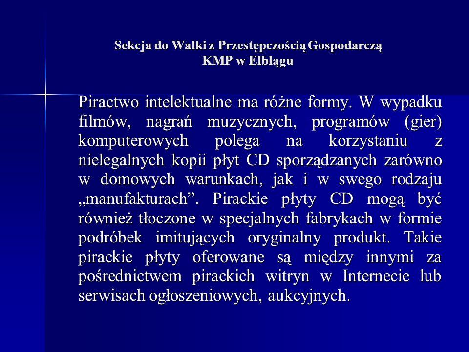 Sekcja do Walki z Przestępczością Gospodarczą KMP w Elblągu Piractwo intelektualne ma różne formy.