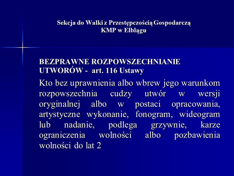Sekcja do Walki z Przestępczością Gospodarczą KMP w Elblągu BEZPRAWNE ROZPOWSZECHNIANIE UTWORÓW - art.