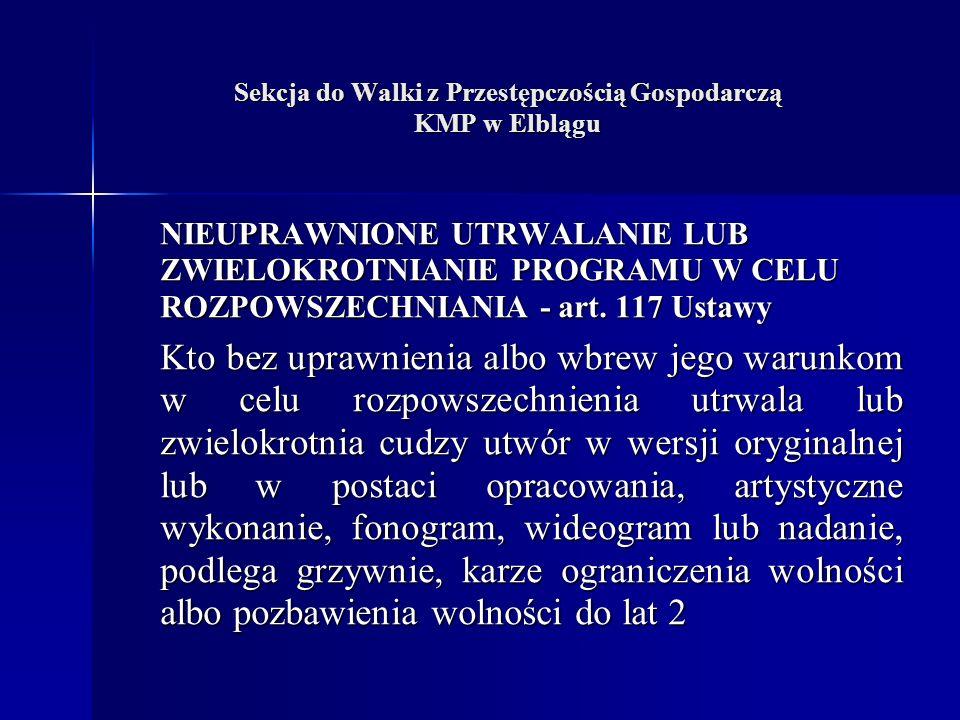 Sekcja do Walki z Przestępczością Gospodarczą KMP w Elblągu NIEUPRAWNIONE UTRWALANIE LUB ZWIELOKROTNIANIE PROGRAMU W CELU ROZPOWSZECHNIANIA - art.