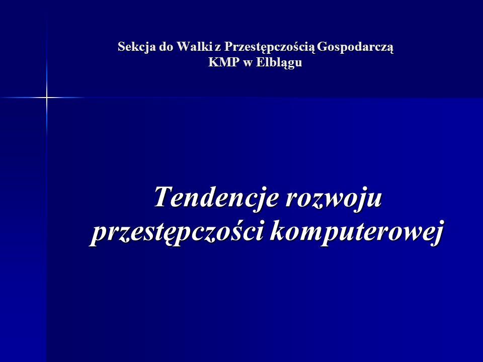 Sekcja do Walki z Przestępczością Gospodarczą KMP w Elblągu Tendencje rozwoju przestępczości komputerowej