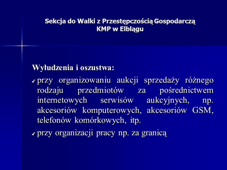 Sekcja do Walki z Przestępczością Gospodarczą KMP w Elblągu Wyłudzenia i oszustwa: przy organizowaniu aukcji sprzedaży różnego rodzaju przedmiotów za pośrednictwem internetowych serwisów aukcyjnych, np.