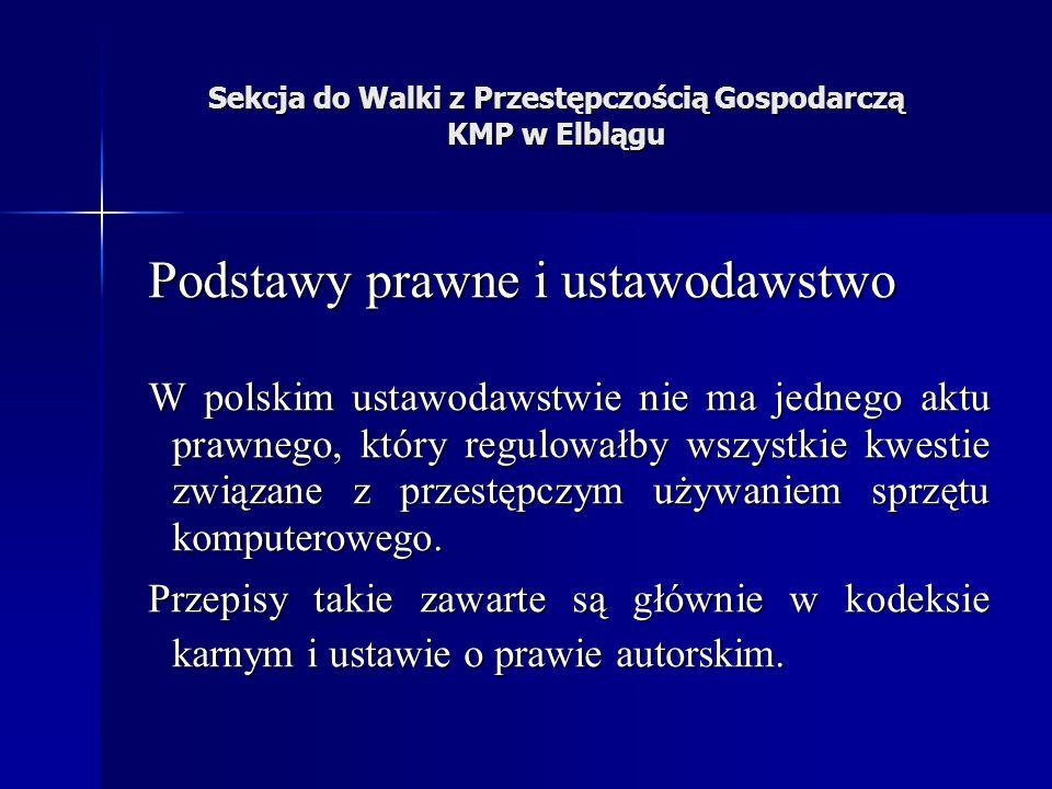 Sekcja do Walki z Przestępczością Gospodarczą KMP w Elblągu Podstawy prawne i ustawodawstwo W polskim ustawodawstwie nie ma jednego aktu prawnego, który regulowałby wszystkie kwestie związane z przestępczym używaniem sprzętu komputerowego.