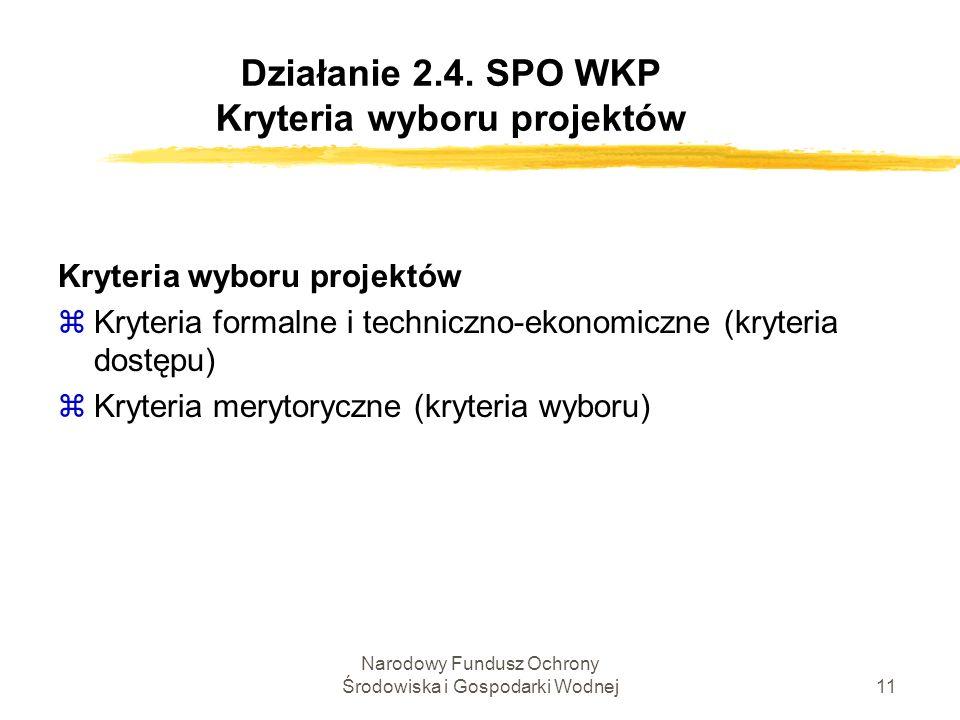 Narodowy Fundusz Ochrony Środowiska i Gospodarki Wodnej11 Działanie 2.4. SPO WKP Kryteria wyboru projektów Kryteria wyboru projektów zKryteria formaln