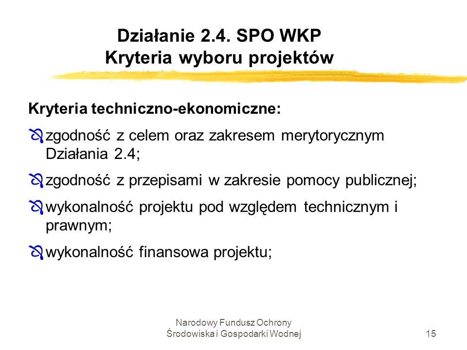 Narodowy Fundusz Ochrony Środowiska i Gospodarki Wodnej15 Działanie 2.4. SPO WKP Kryteria wyboru projektów Kryteria techniczno-ekonomiczne: Ôzgodność