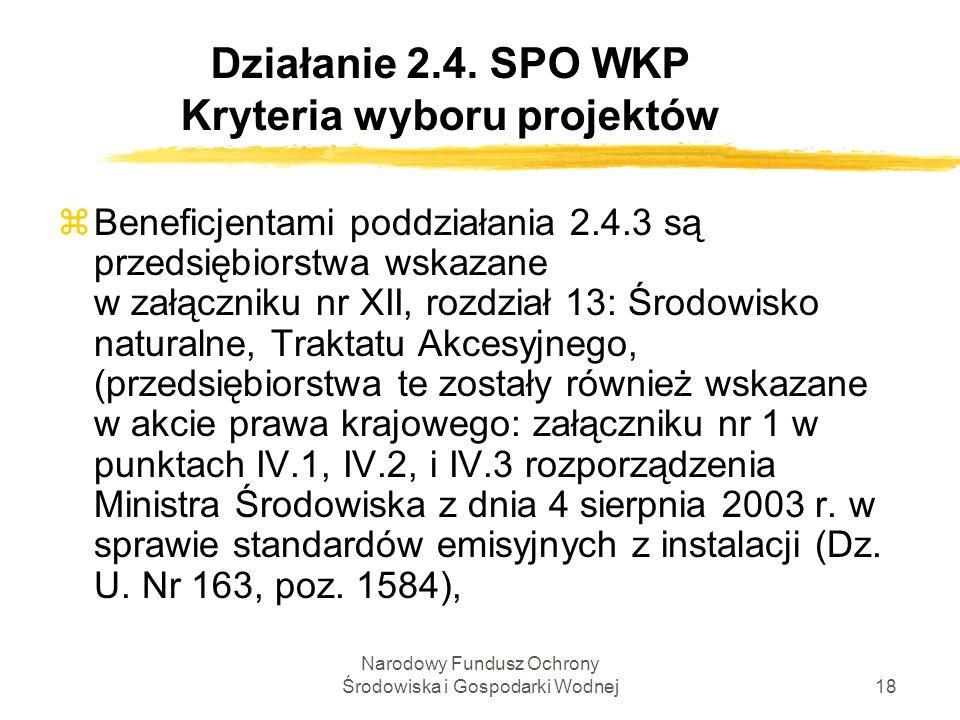 Narodowy Fundusz Ochrony Środowiska i Gospodarki Wodnej18 Działanie 2.4. SPO WKP Kryteria wyboru projektów zBeneficjentami poddziałania 2.4.3 są przed